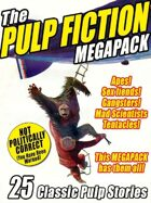 The Pulp Fiction Megapack: 25 Classic Pulp Stories