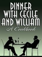 Dinner with Cecile and William: A Cookbook