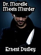 Dr. Morelle Meets Murder: Classic Crime Stories