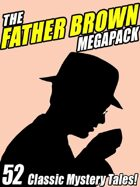 The Father Brown Megapack: 52 Classic Mystery Tales