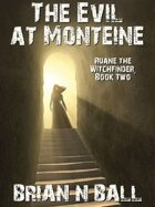 The Evil at Monteine: Ruane the Witchfinder, Book Two