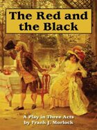 The Red and the Black: A Play in Three Acts Based on the Novel by Stendhal