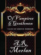Of Vampires & Gentlemen: Tales of Erotic Horror
