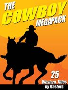 The Cowboy Megapack: 25 Western Tales by Masters