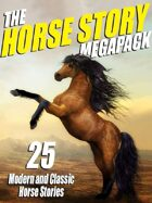 The Horse Story Megapack: 25 Exciting Equine Tales, Old and New