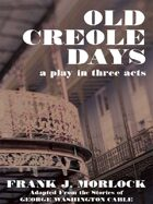 Old Creole Days: A Play in Three Acts