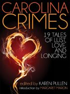 Carolina Crimes: Nineteen Tales of Lust, Love, And Longing