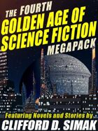 The Fourth Golden Age of Science Fiction Megapack: Clifford D. Simak