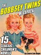 The Bobbsey Twins Megapack: 15 Classic Children's Novels