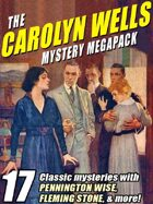 The Carolyn Wells Mystery Megapack: 17 Classic Mysteries!