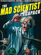 The Mad Scientist Megapack: 23 Tales of Scientists, Creatures & Diabolical Experiments!
