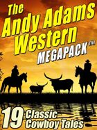 The Andy Adams Western Megapack: 19 Classic Cowboy Tales