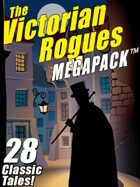 The Victorian Rogues Megapack: 28 Classic Tales
