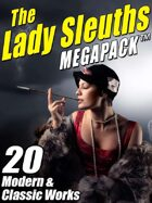 The Lady Sleuths Megapack: 20 Modern and Classic Tales of Female Detectives
