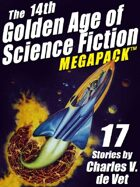 The 14th Golden Age of Science Fiction Megapack: 17 Stories by Charles V. de Vet