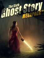 The Sixth Ghost Story Megapack: 25 Classic Ghost Stories