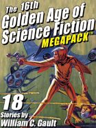 The 16th Golden Age of Science Fiction Megapack: 18 Stories by William C. Gault