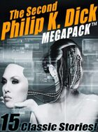 The Second Philip K. Dick Megapack: 15 Fantastic Stories