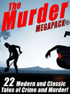 The Murder Megapack: 23 Classic and Modern Tales of Crime and Murder