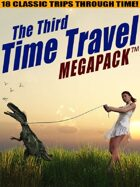 The Third Time Travel Megapack: 18 Classic Trips Through Time