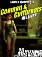 James Holding's Conmen & Cutthroats Megapack: 25 Classic Mystery Stories