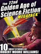 The 22nd Golden Age of Science Fiction Megapack: Robert Moore Williams