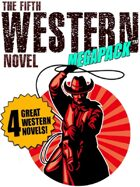 The Fifth Western Novel Megapack: 4 Novels of the Old West