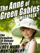 The Anne of Green Gables Megapack: The Complete 10-Volume Series