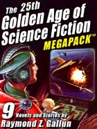 The 25th Golden Age of Science Fiction Megapack: Raymond Z. Gallun