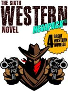 The Sixth Western Novel Megapack: 4 Novels of the Old West