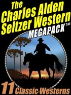 The Charles Alden Seltzer Western Megapack: 11 Classic Westerns