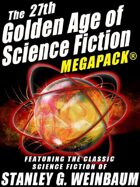 The 27th Golden Age of Science Fiction Megapack: Stanley G. Weinbaum