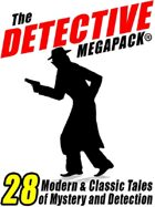 The Detective Megapack: 28 Tales by Modern and Classic Authors