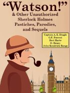 Watson And Other Unauthorized Sherlock Holmes Pastiches, Parodies, and Sequels