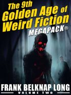The 9th Golden Age of Weird Fiction Megapack: Frank Belknap Long (Vol. 2)