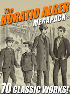 The Horatio Alger Megapack: 70 Classic Works