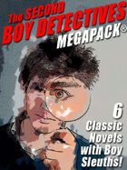 The Second Boy Detectives Megapack: 6 Classic Novels with Boy Sleuths