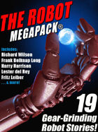 The Robot Megapack: 19 Gear-Grinding Robot Stories!