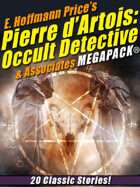 E. Hoffmann Price's Pierre d'Artois: Occult Detective & Associates Megapack: 20 Classic Stories