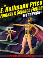 The E. Hoffmann Price Fantasy & Science Fiction Megapack: 20 Classic Tales