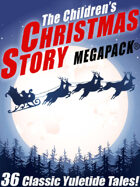 The Children's Christmas Story Megapack®: 36 Yuletide Tales