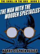 The Man with the Wooden Spectacles (The Skull in the Box, Book 3)