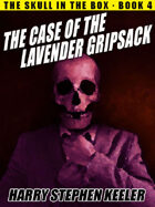 The Case of the Lavender Gripsack (The Skull in the Box, Book 4)