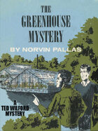 The Greenhouse Mystery: Ted Wilford #15