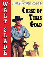 Curse of Texas Gold: A Walt Slade Western