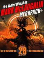The Weird World of Mark McLaughlin MEGAPACK®: 28 Tales by a Master of Macabre