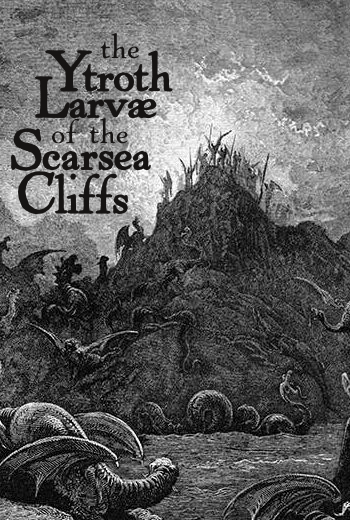 The Ytroth Larvae of the Scarsea Cliffs