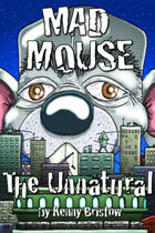 Mad Mouse: The Unnatural