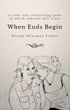 When Ends Begin: A Slow Solo Storytelling Game in Which Someone Will Leave