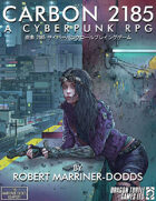 Carbon 2185 | A Cyberpunk RPG Core Rulebook